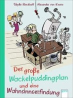 Der grosse Wackelpudding-Plan und eine Wahnsinnserfindung